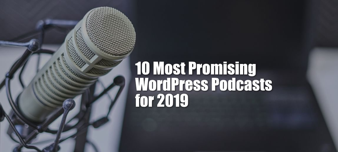 The Top 10 Most Promising WordPress Podcasts for 2019