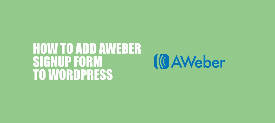 How to Add an AWeber email signup form to your WordPress website