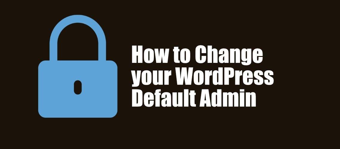 How to Change your WordPress Default Admin Username